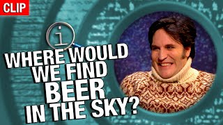 QI | Where Would We Find Beer In The Sky?