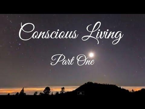 Conscious Living - Part 1