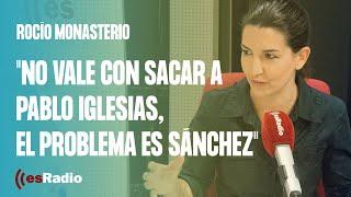 """Rocío Monasterio: """"No vale con sacar a Pablo Iglesias, el problema es Sánchez"""""""