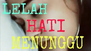 Lagu Paling Sedih 2019...LELAH HATI MENUNGGU!!!