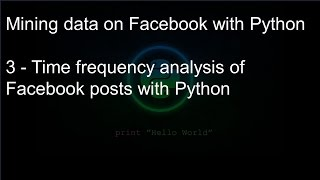 Mining data on Facebook with Python: 3- Time frequency analysis of Facebook posts with Python