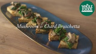 Mushroom And Chard Bruschetta Recipe L Homemade Holiday L Whole Foods Market