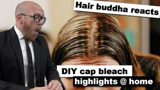 DIY cap bleach hair fails - Hair Buddha reaction \u0026 hair tips