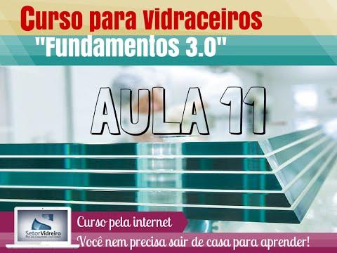 Aula 11 -  Curso para Vidraceiros Fundamentos 3.0