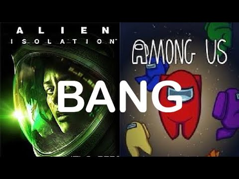 Games That Should Bang: Among Us and Alien Isolation |