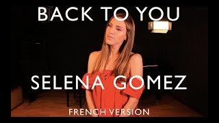 BACK TO YOU ( FROM 13 REASONS WHY ) SELENA GOMEZ ( FRENCH VERSION ) SARA'H COVER Video