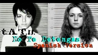 t.A.T.u. | Not Gonna Get Us | Spanish Cover | No Te Detengas |