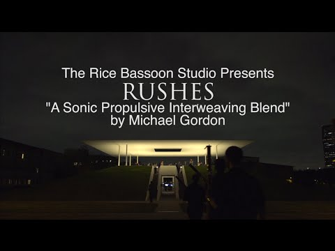"""""""Rushes"""" by Michael Gordon presented by the Rice Bassoon Studio"""
