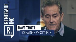 DAVE TROTT on Creators or Stylists?