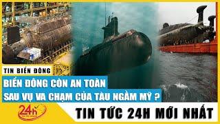 Tin Biển Đông mới nhất 18/10. Hé lộ sự thật Biển Đông có còn an toàn sau vụ va chạm của tàu ngầm Mỹ?