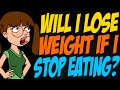 Will I Lose Weight if I Stop Eating?