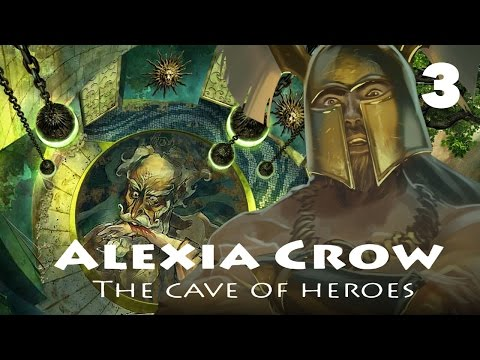 Alexia Crow: The Cave of Heroes | part 3 (END) |