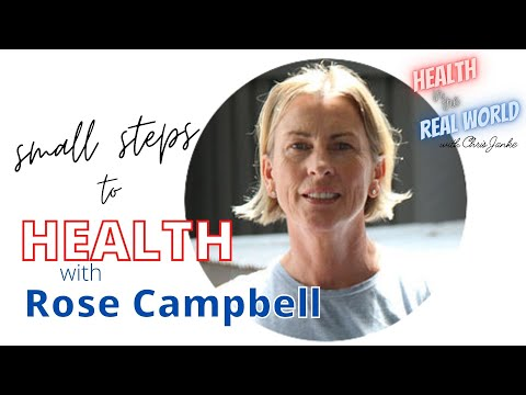 Small Steps to Health with Rose Campbell - Health in the Real World with Chris Janke