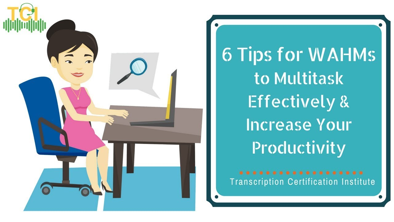 6 tips for wahms to multitask effectively increase your 6 tips for wahms to multitask effectively increase your productivity transcription certification institute xflitez Image collections