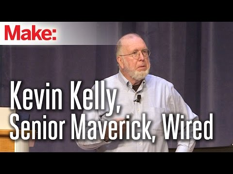 MakerCon Bay Area, May 2014: Kevin Kelly, Senior Maverick, Wired