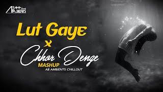 Lut Gaye X Chhor Denge Mashup | AB Ambients Chillout | Nora Fatehi , Emraan Hashmi Thumb