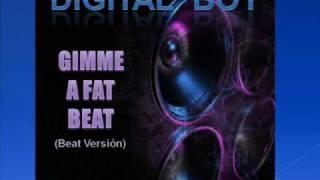 Gimme a fat beat - Digital Boy (DJ Dmencya) Beat Versión.
