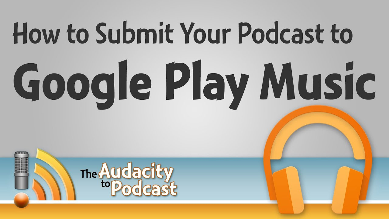 How to Submit Your Podcast to Google Play Music