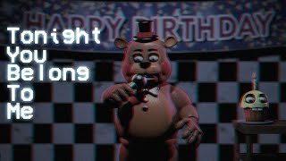 FNaF-SFM | Tonight You Belong To Me by Patience and Prudence