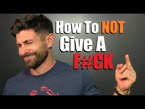 How To NOT Give A F#CK!