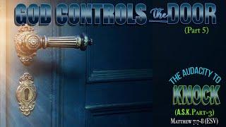 "GOD CONTROLS THE DOOR (PART-5)—""The Audacity to Knock (A.S.K. Part-3)"""