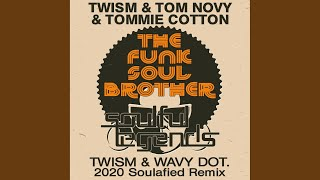 The Funk Soul Brother (Twism & Wavy Dot. 2020 Soulafied Remix)