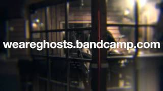 We Are Ghosts - Can