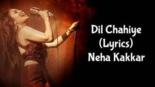 Dil Chahiye (Lyrics) Neha Kakkar