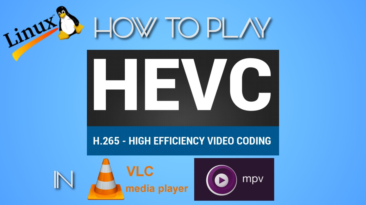 HOW TO PLAY HEVC/H265/X265 FILES IN LINUX