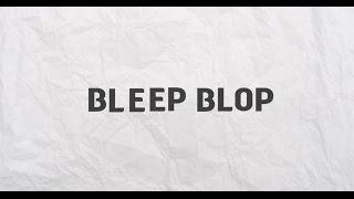 Bleep Blop