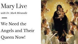 Mary Live with Dr. Mark Miravalle - We Need the Angels and Their Queen Now!