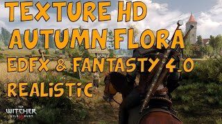WITCHER 3 - TEXTURE HD - AUTUMN FLORA - FANTASTY 4.0 - EDFX -  REALISTIC EPIC GRAPHICS
