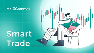 3Commas SmartTrade creation from start to finish.