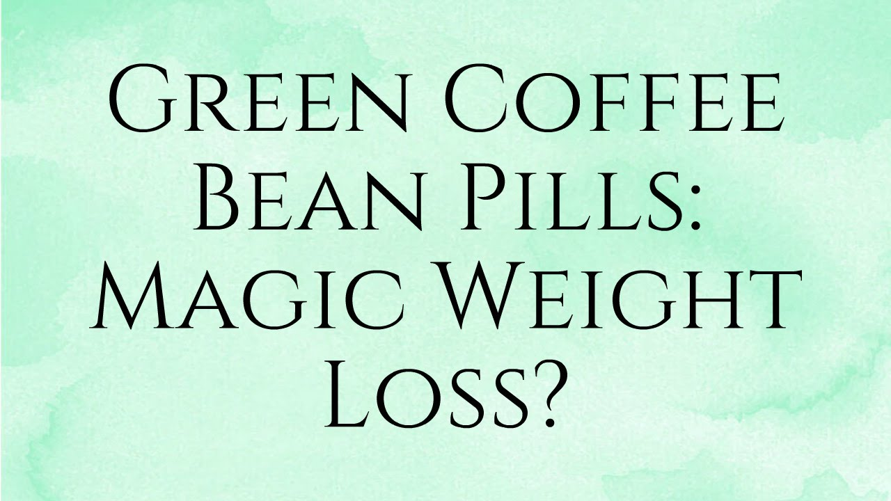Update Green Coffee Bean Pills Have I Lost Weight Youtube