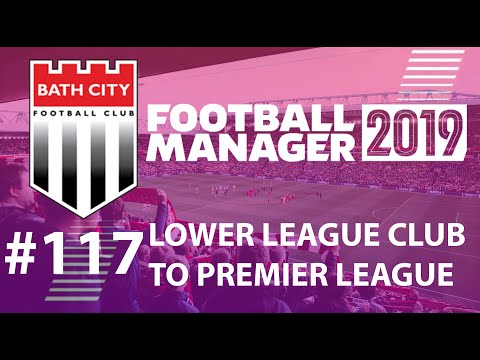 Football Manager 2019   LLC to win Premier League   Bath FC   Effective! - EP117