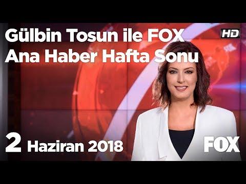 2 Haziran 2018 Gülbin Tosun ile FOX Ana Haber Hafta Sonu
