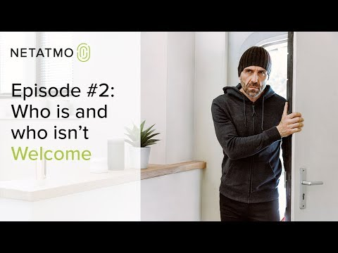 Episode #2: Who is and who isn't Welcome – Netatmo Welcome