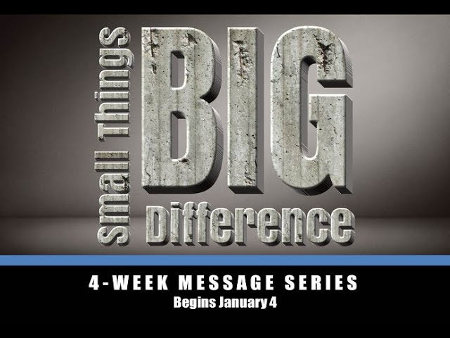 Sermon Series: Small Things, Big Difference