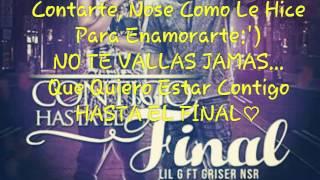 """Griser NSR Ft Lil G""""Contigo Hasta El Final""""(Letra)"""