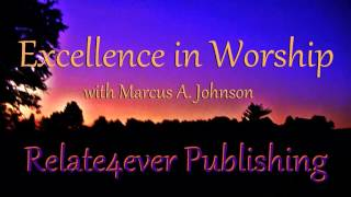 Excellence in Worship and Praise with Marcus A Johnson on Relate4ever