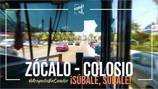 ¡SÚBALE, SÚBALE! ZÓCALO - COLOSIO: #AcapulcoEnCamión // #AcapulcoEnLaPiel
