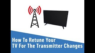 How To Retune Your TV For The Transmitter Changes