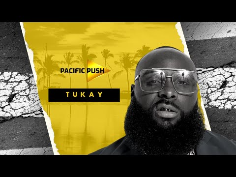 PACIFIC PUSH | TALK WITH TUKAY