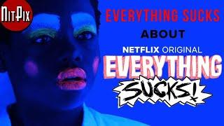 Everything Sucks About Everything Sucks - NitPix