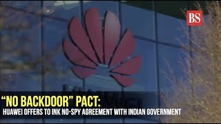 """No backdoor"" pact: Huawei offers to ink no-spy agreement with Indian government"