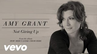 Amy Grant – Not Giving Up