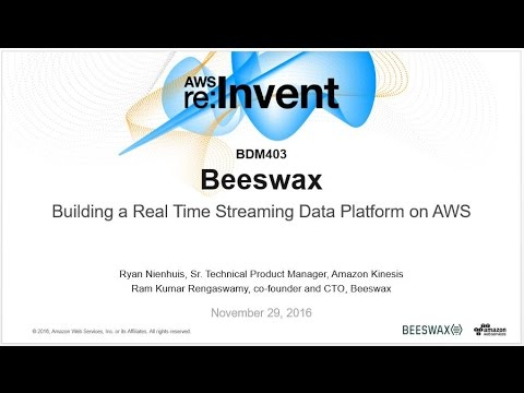 AWS re:Invent 2016: Beeswax: Building a Real-Time Streaming Data Platform on AWS (BDM403)