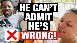 He Can't Admit He's Wrong!!! (nor can I) LOL