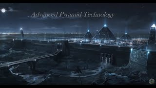 Advanced Ancient Technology,  Pyramids And How They Were Built