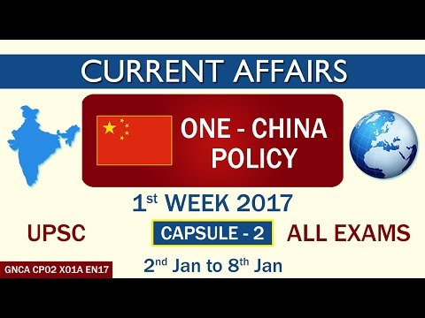 """Current Affairs """"ONE - CHINA POLICY"""" Capsule-2 of 1st Week(2nd Jan to 8th Jan)of 2017"""